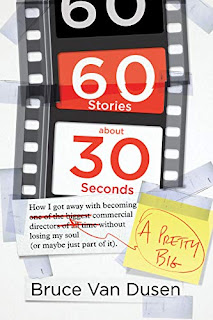 Book Review and GIVEAWAY - 60 Stories about 30 Seconds: How I Got Away With Becoming a Pretty Big Commercial Director Without Losing My Soul (Or Maybe Just Part of It) by Bruce Van Dusen {ends