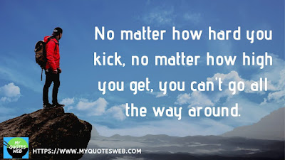 No matter how hard you kick, | quotes on life lessons