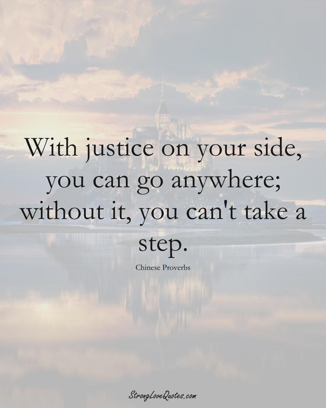 With justice on your side, you can go anywhere; without it, you can't take a step. (Chinese Sayings);  #AsianSayings