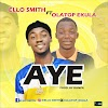 [Music] Ello - AYE ft Olatop Ekula...(Prod. Danzil)
