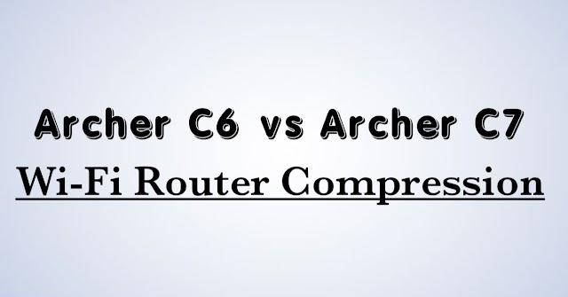 TP-Link Archer C6 vs Archer C7  | Which Should You Buy?