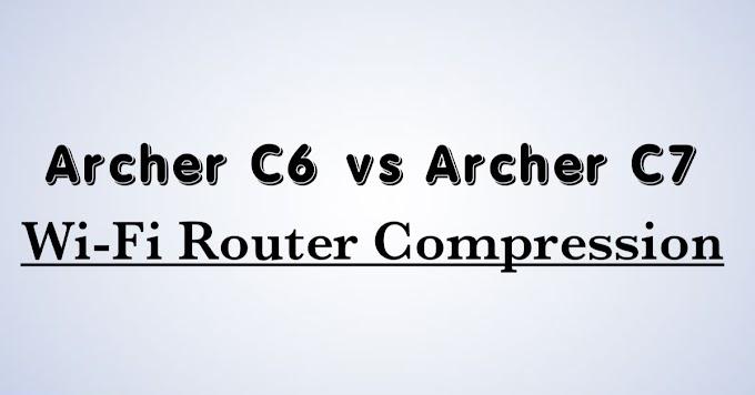 TP-Link Archer C6 vs Archer C7  | Which Should You Buy?