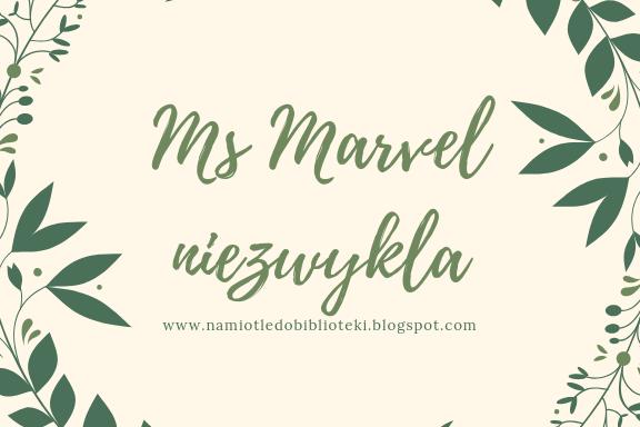 """""""MS MARVEL Niezwykła"""""""