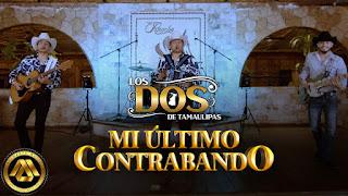 LETRA Mi Ultimo Contrabando Los Dos De Tamaulipas