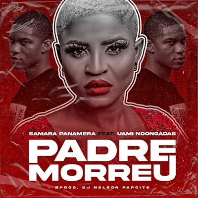 Samara Panamera - Padre Morreu (feat Uami Ndongadas)