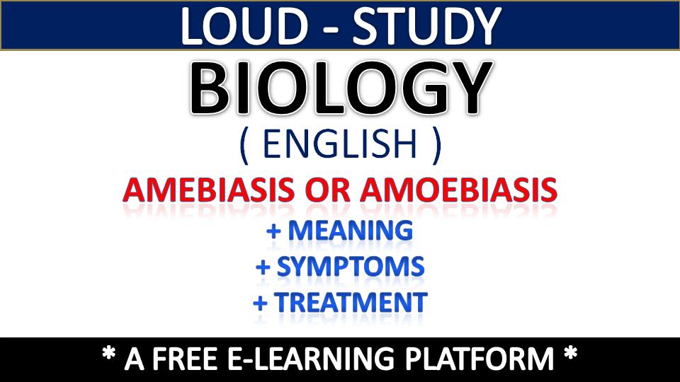 Loud Study: Amebiasis - Amoebiasis Meaning, Cause, Symptoms