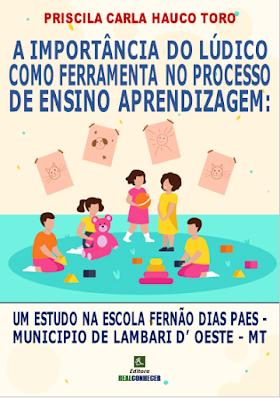 A Importância do Lúdico Como Ferramenta no Processo de Ensino Aprendizagem: Um Estudo na Escola Fernão Dias Paes- Municipio de Lambari D' Oeste - MT