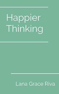 Happier Thinking by Lana Grace Riva