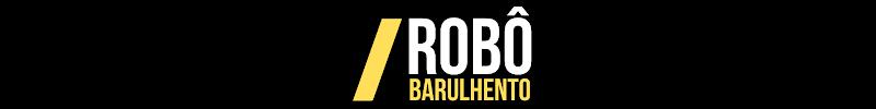 Robô Barulhento