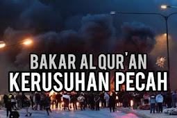 Quran Dibakar Kesuruhan Pecah