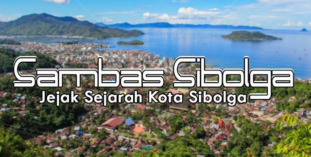 Jejak Sejarah Sambas Sibolga, Sibolga