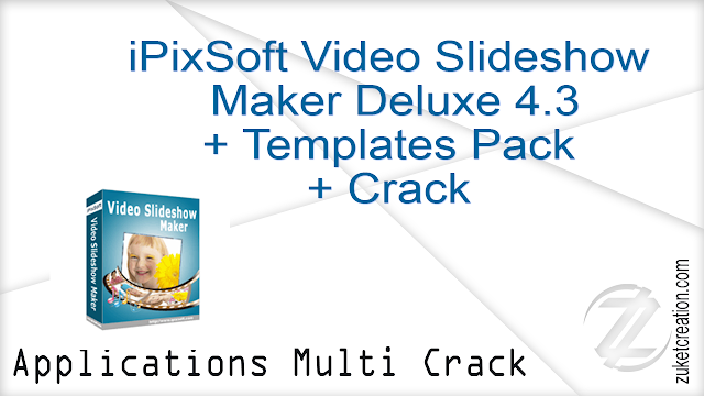 iPixSoft Video Slideshow Maker Deluxe 4.3 + Templates Pack + Crack   |  48 MB