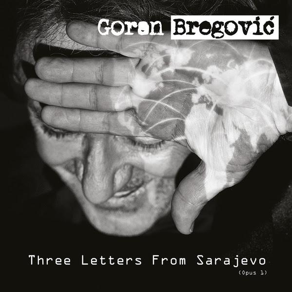 Goran Bregovic - Three Letters from Sarajevo (2017)