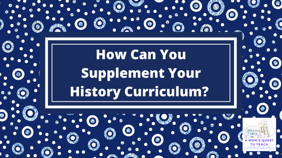 Text: How Can You Supplement Your History Curriculum? background blue circles; A Mom's Quest to Teach Logo