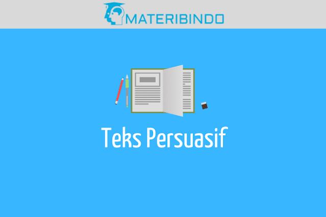 Teks Persuasif (Pengertian, Struktur, Ciri, Kaidah & Contoh)