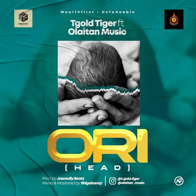 Tgold Tiger Ft Olaitan Music - Ori (Head)