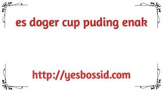 es doger cup puding enak