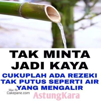 Tak Minta Jadi Kaya, Cukuplah Ada Rezeki Tak Putus Seperti Air yang Mengalir, ASTUNGKARA