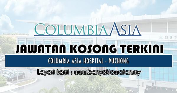 Jawatan Kosong 2018 di Columbia Asia Hospital - Puchong