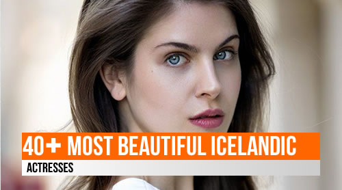 LIST: 40+ Most Beautiful Icelandic Actresses