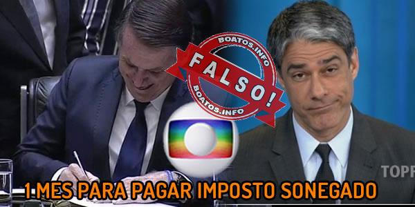 Boato / Fake News - Bolsonaro autoriza Execução da dívida da Globo de R$ 358 milhões de impostos sonegados desde 2002.