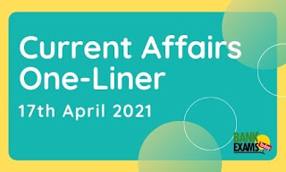 Current Affairs One-Liner: 17th April 2021