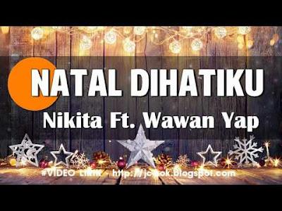 Natal Dihatiku - Nikita Feat Wawan Yap