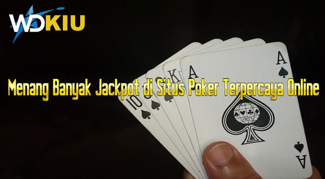 Menang Banyak Jackpot di Situs Poker Terpercaya Online