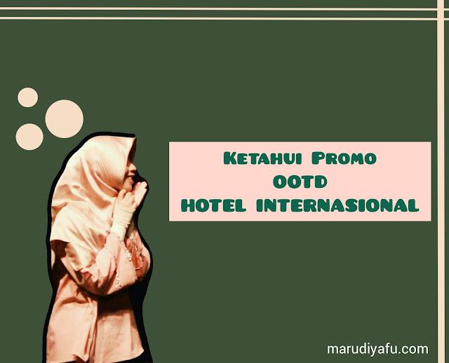 Promo OOTD Hotel Internasional