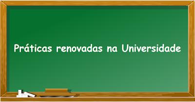 Práticas renovadas na Universidade