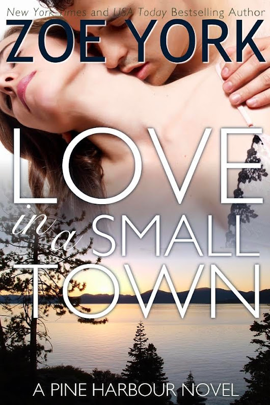 Love in a Small Town (Pine Harbour #1) by Zoe York Cover Reveal!
