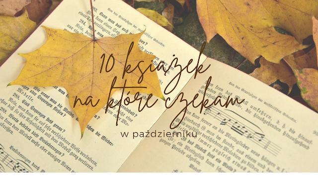 10 książek, na które czekam w październiku