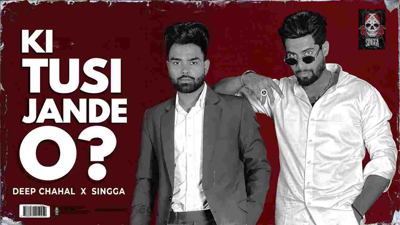 की तुसी जाणदे ओ Ki tusi jande o lyrics in Hindi Singga x Deep Chahal Punjabi Song