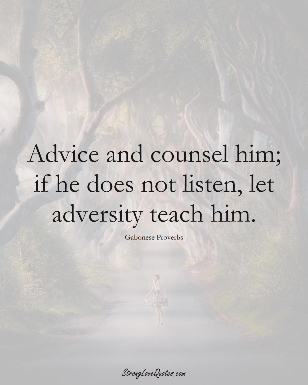 Advice and counsel him; if he does not listen, let adversity teach him. (Gabonese Sayings);  #AfricanSayings
