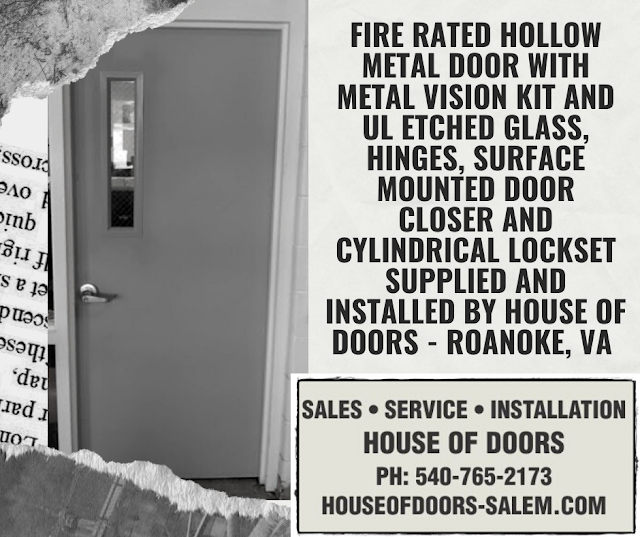 Fire rated hollow metal door with metal vision kit and UL etched glass, hinges, surface mounted door closer and cylindrical lockset supplied and installed by House of Doors - Roanoke, VA