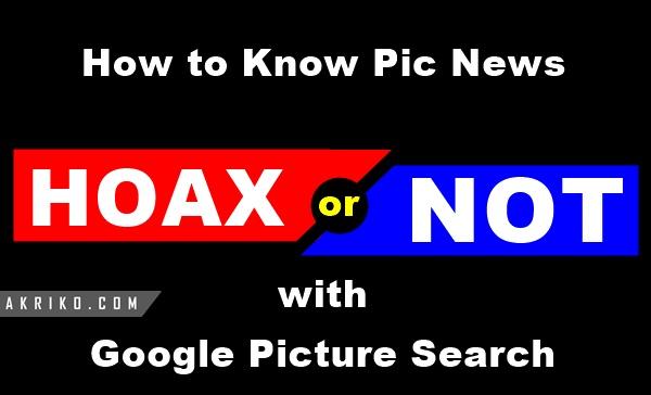 Cara Mengetahui Berita Foto Hoax atau Tidak