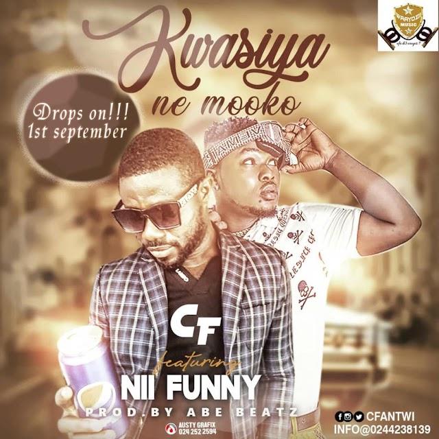 CF ft Nii funny -Kwasiya ne moko(Prod.By ABE Beatz)