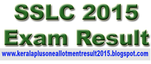 SSLC result 2015, 10th exam result 2015, 2015 SSLC / 10th result, Kerala Pareekhabhavan SSLC Result 2015, IT @ School SSLC Result 2015, keralaresults.nic.in SSLC 2015,  www.results.kerala.nic.in SSLC 2015, Kerala 10th result 2015