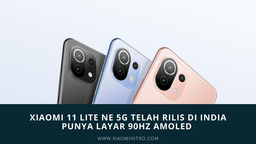 Xiaomi 11 Lite NE 5G Telah Rilis Di India Punya Layar 90Hz AMOLED