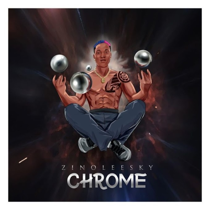 """Chrome"" EP By Zinoleesky Is A Bewitching Account Of Love, Sex & Purpose – The Review"