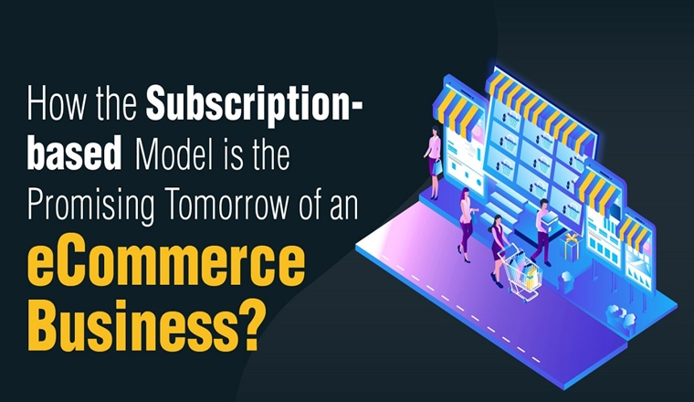 How the Subscription-based Model is the Promising Tomorrow of an eCommerce Business? #infographic