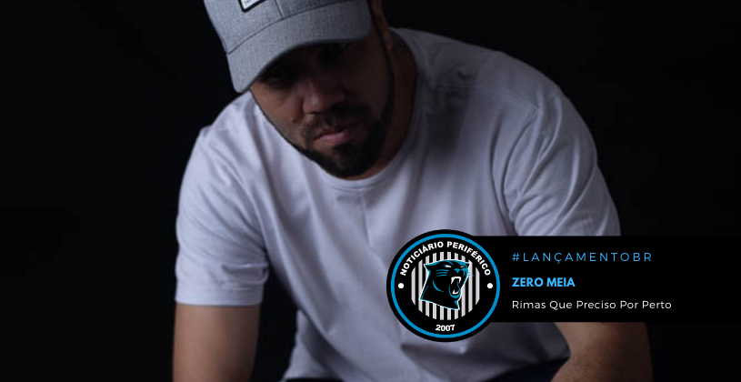 Zero Meia lança seu primeiro álbum solo: Rimas Que Preciso Por Perto