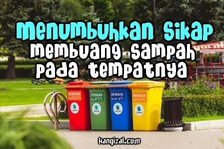 Bagaimana cara menumbuhkan sikap dan perilaku kebiasaan membuang sampah pada tempatnya? kangizal.com faizalhusaeni.com