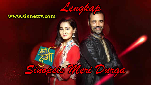 Sinopsis Meri Durga ANTV Senin 12 April 2020 - Episode 21.