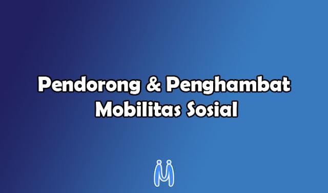 Faktor Pendorong Mobilitas Sosial dan Faktor Penghambat Mobilitas Sosial