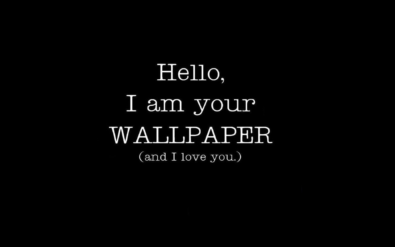 Wallpaper A Day Hello I Am Your Wallpaper And I Love You Wallpaper