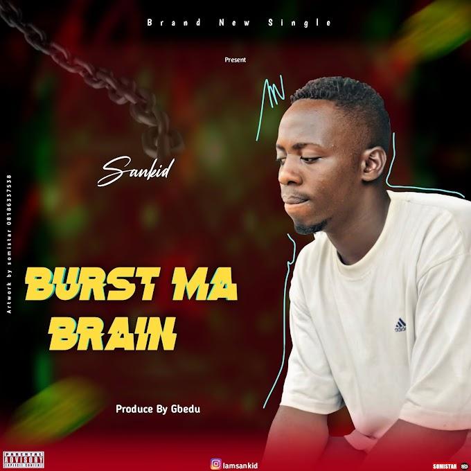 Sankid - Burst Ma Brain