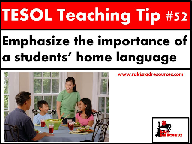 TESOL Teaching Tip #52 - Maintaining Home Language is Important for English Language Development. Students who are strong in their home language are able to develop better English skills. To learn how to help your ESL and ELL students maintain their home language, stop by my blog - Raki's Rad Resources.