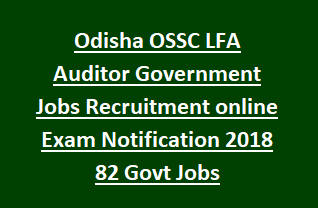 Odisha OSSC LFA Auditor Government Jobs Recruitment online Exam Notification 2018 82 Govt Jobs