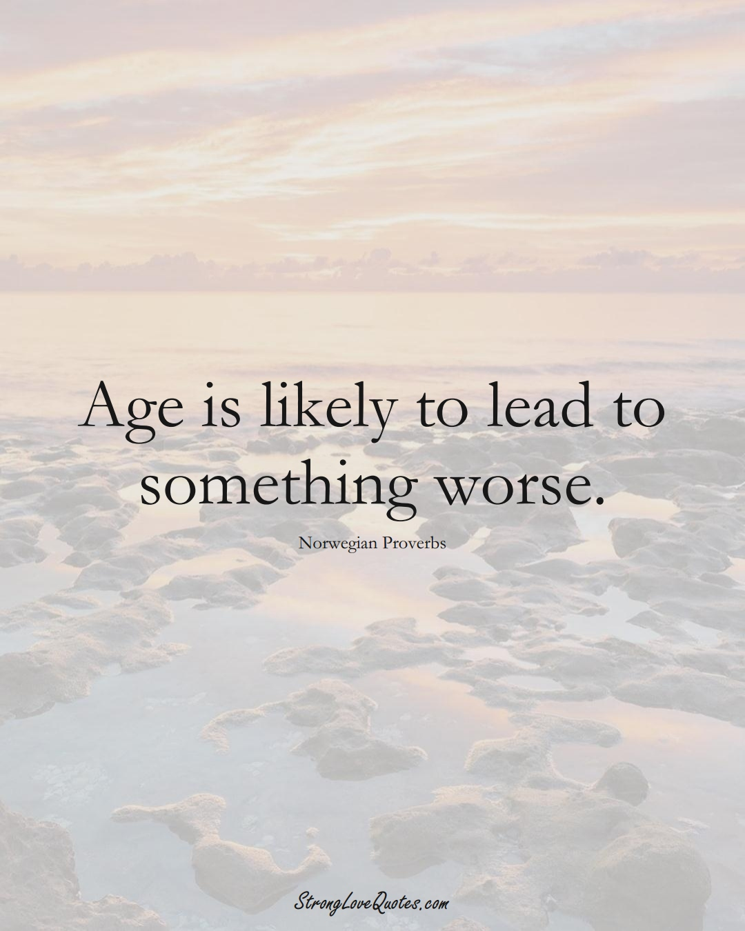 Age is likely to lead to something worse. (Norwegian Sayings);  #EuropeanSayings